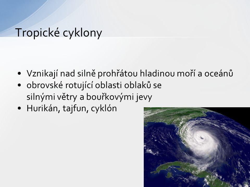 Tropické cyklony Vznikají nad silně prohřátou hladinou moří a oceánů