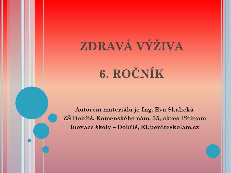 ZDRAVÁ VÝŽIVA 6. ROČNÍK Autorem materiálu je Ing. Eva Skalická