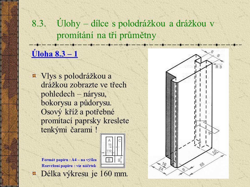8.3. Úlohy – dílce s polodrážkou a drážkou v promítání na tři průmětny