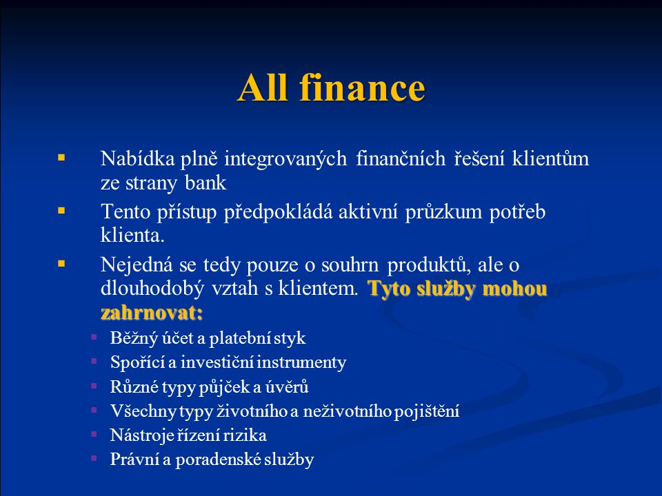 All finance Nabídka plně integrovaných finančních řešení klientům ze strany bank. Tento přístup předpokládá aktivní průzkum potřeb klienta.