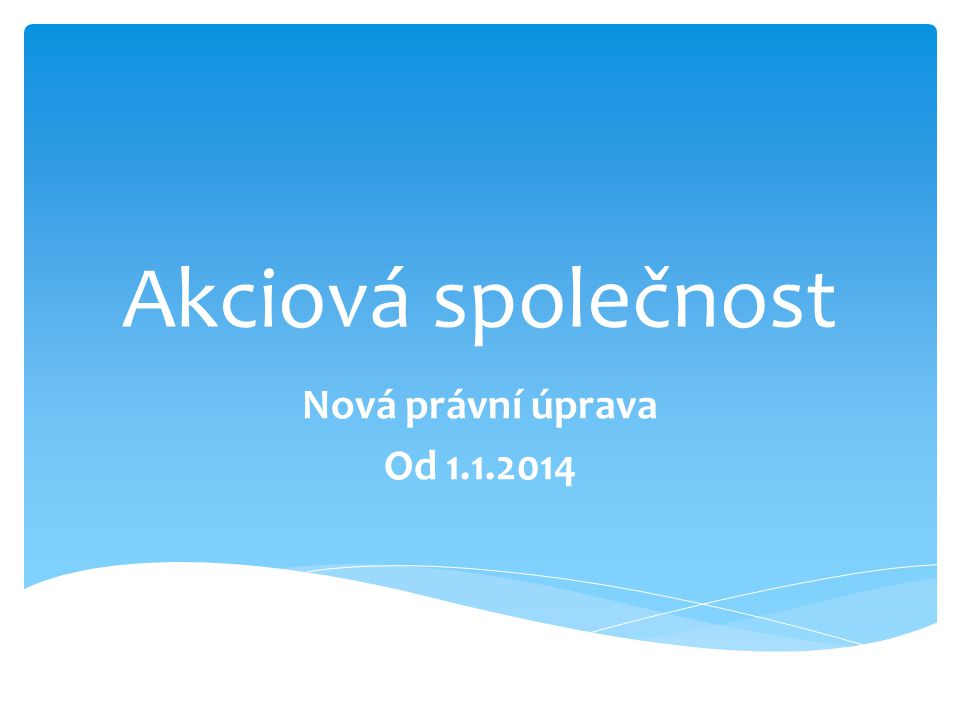 Akciová společnost Nová právní úprava Od 1.1.2014