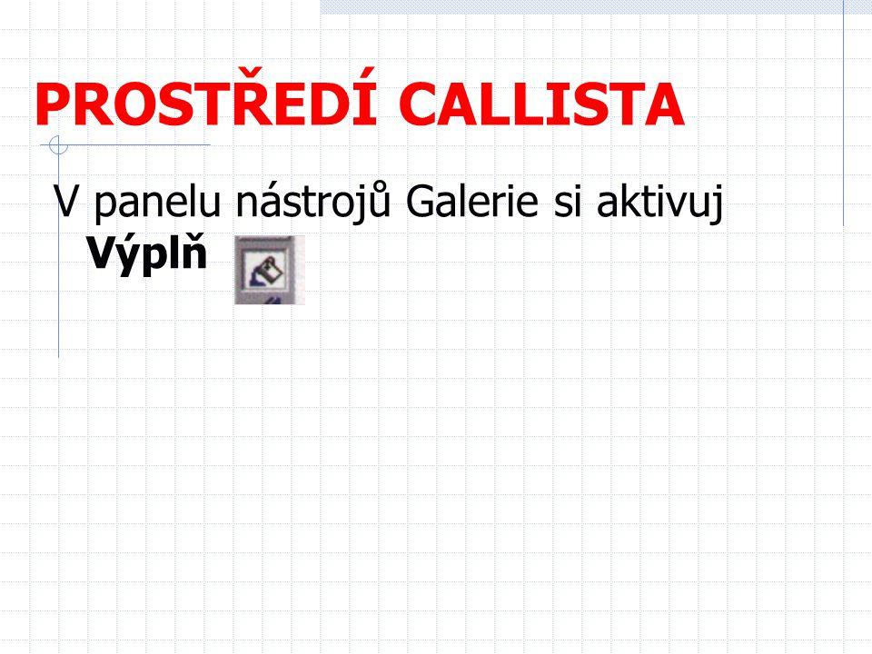PROSTŘEDÍ CALLISTA V panelu nástrojů Galerie si aktivuj Výplň