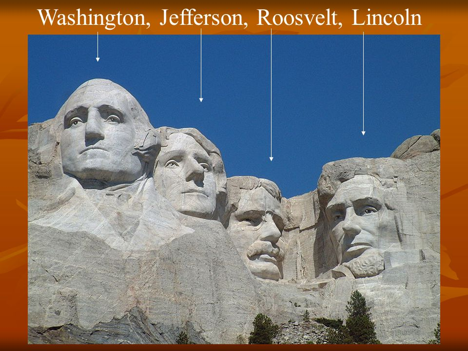 Washington, Jefferson, Roosvelt, Lincoln