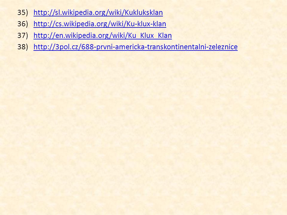 http://sl.wikipedia.org/wiki/Kukluksklan http://cs.wikipedia.org/wiki/Ku-klux-klan. http://en.wikipedia.org/wiki/Ku_Klux_Klan.