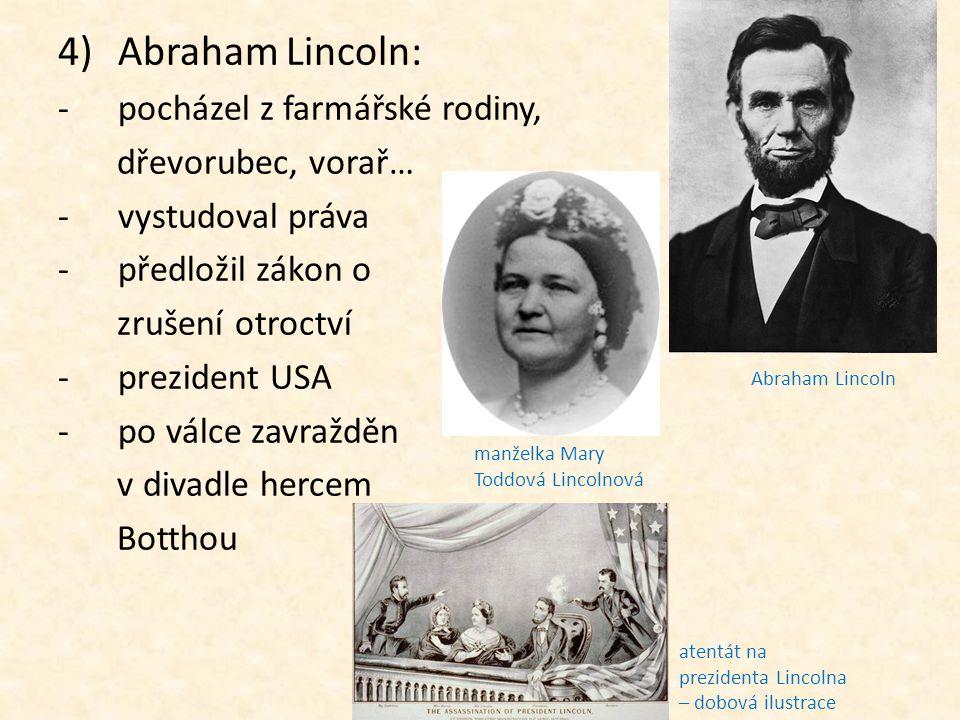 Abraham Lincoln: pocházel z farmářské rodiny, dřevorubec, vorař…