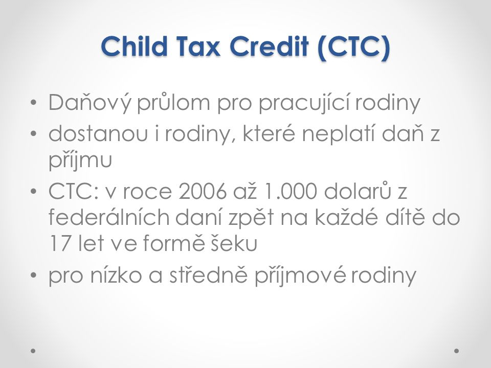Child Tax Credit (CTC) Daňový průlom pro pracující rodiny