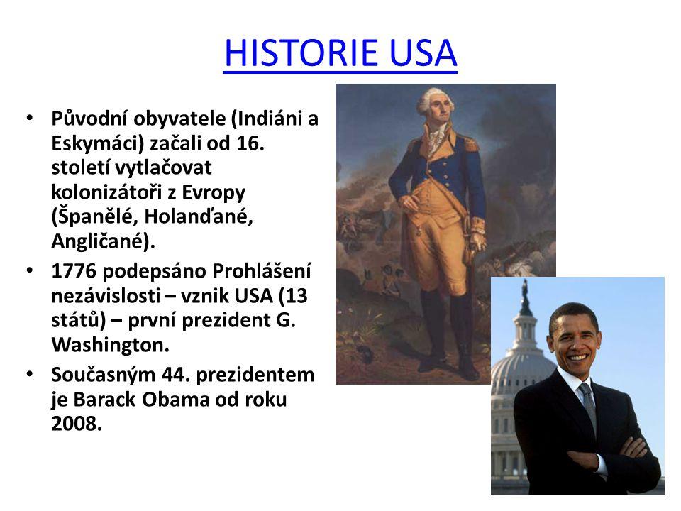 HISTORIE USA Původní obyvatele (Indiáni a Eskymáci) začali od 16. století vytlačovat kolonizátoři z Evropy (Španělé, Holanďané, Angličané).