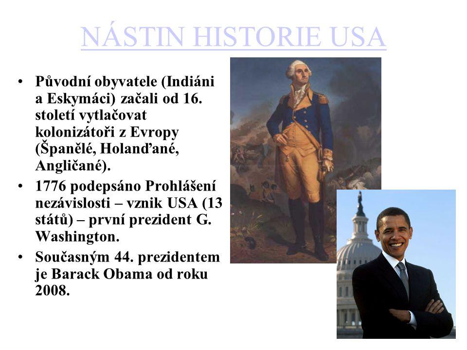 NÁSTIN HISTORIE USA Původní obyvatele (Indiáni a Eskymáci) začali od 16. století vytlačovat kolonizátoři z Evropy (Španělé, Holanďané, Angličané).