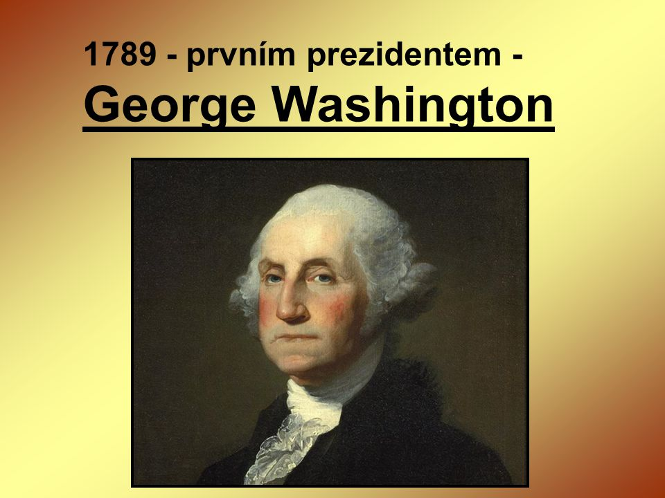 1789 - prvním prezidentem - George Washington