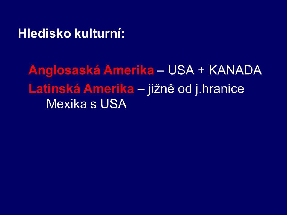 Hledisko kulturní: Anglosaská Amerika – USA + KANADA.