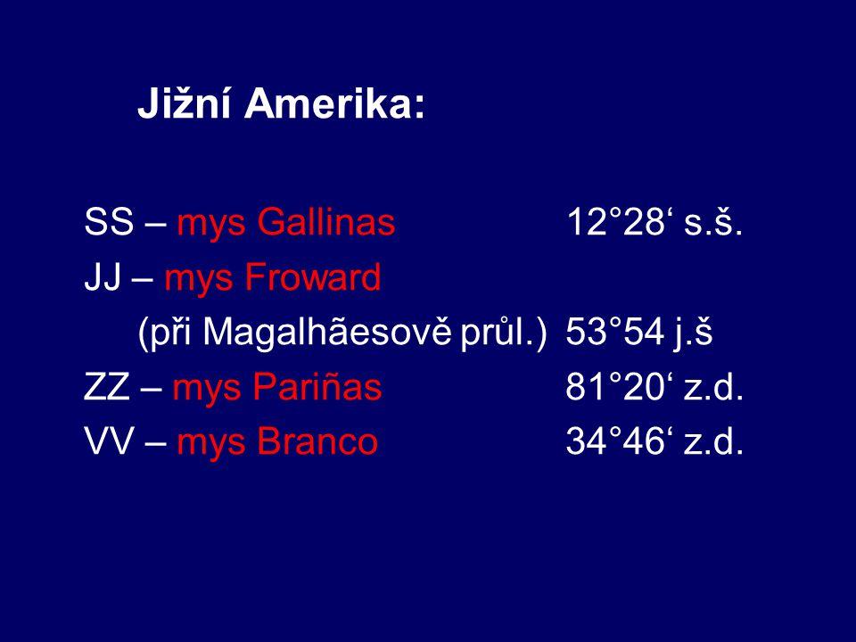 Jižní Amerika: SS – mys Gallinas 12°28' s.š. JJ – mys Froward. (při Magalhãesově průl.) 53°54 j.š.