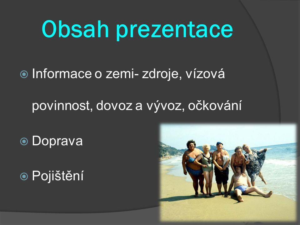 Obsah prezentace Informace o zemi- zdroje, vízová povinnost, dovoz a vývoz, očkování.