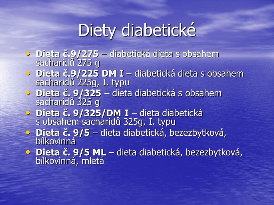 Diety diabetické Dieta č.9/275 – diabetická dieta s obsahem sacharidů 275 g. Dieta č.9/225 DM I – diabetická dieta s obsahem sacharidů 225g, I. typu.
