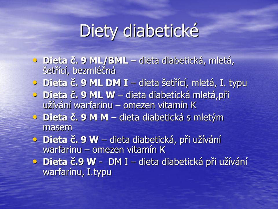 Diety diabetické Dieta č. 9 ML/BML – dieta diabetická, mletá, šetřící, bezmléčná. Dieta č. 9 ML DM I – dieta šetřící, mletá, I. typu.