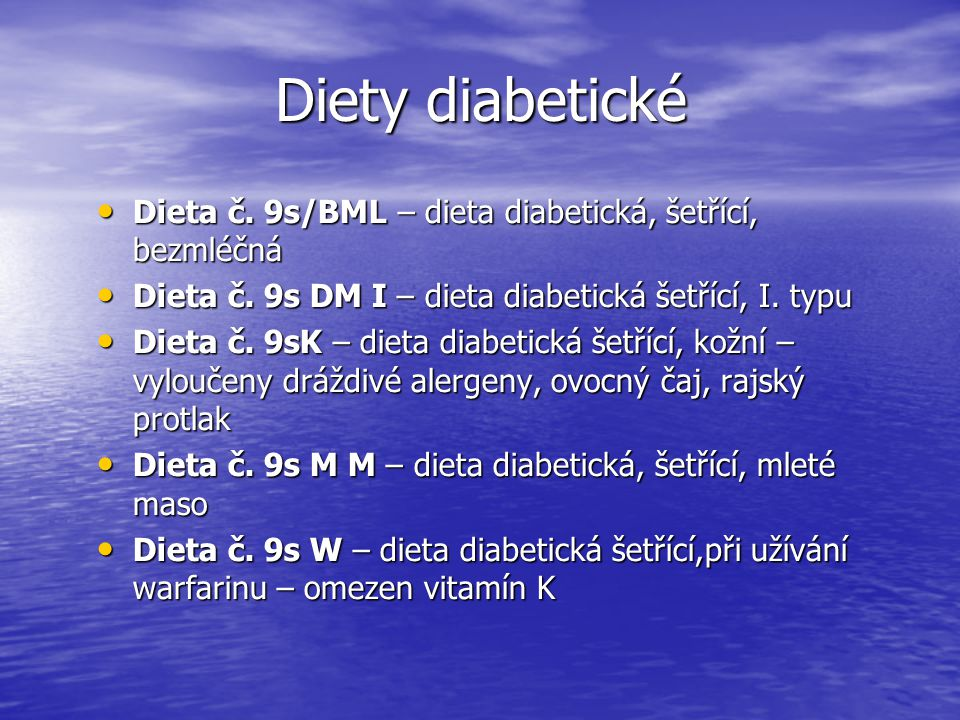 Diety diabetické Dieta č. 9s/BML – dieta diabetická, šetřící, bezmléčná. Dieta č. 9s DM I – dieta diabetická šetřící, I. typu.
