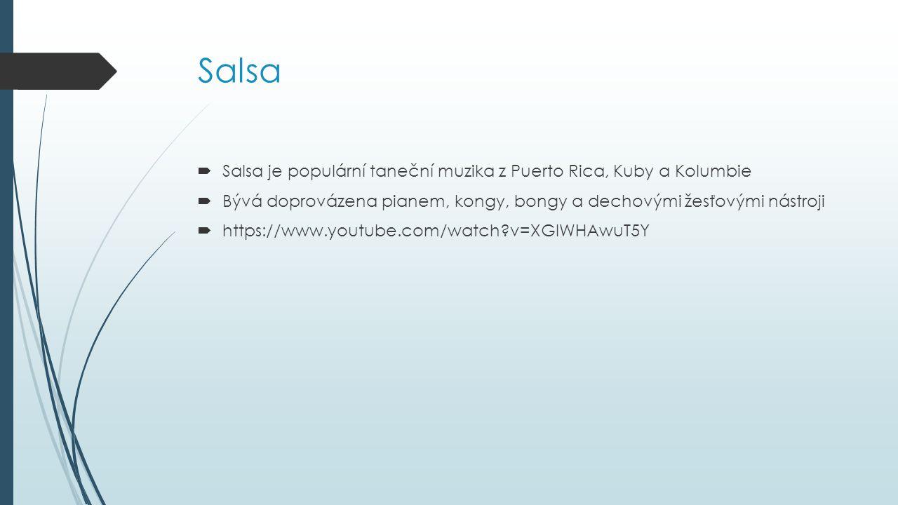 Salsa Salsa je populární taneční muzika z Puerto Rica, Kuby a Kolumbie