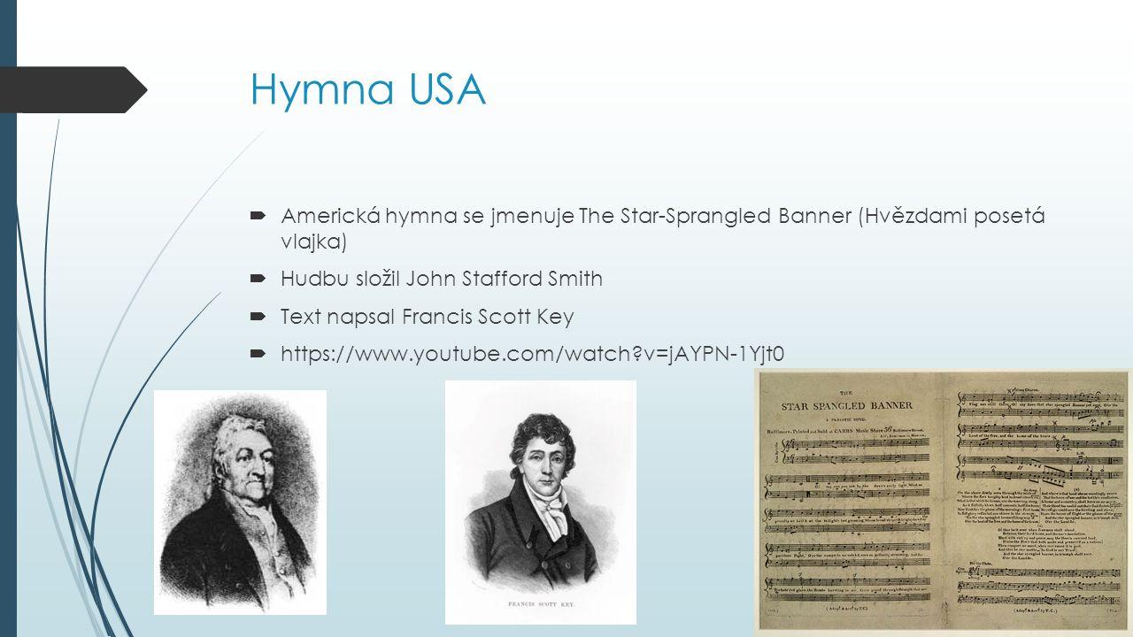 Hymna USA Americká hymna se jmenuje The Star-Sprangled Banner (Hvězdami posetá vlajka) Hudbu složil John Stafford Smith.