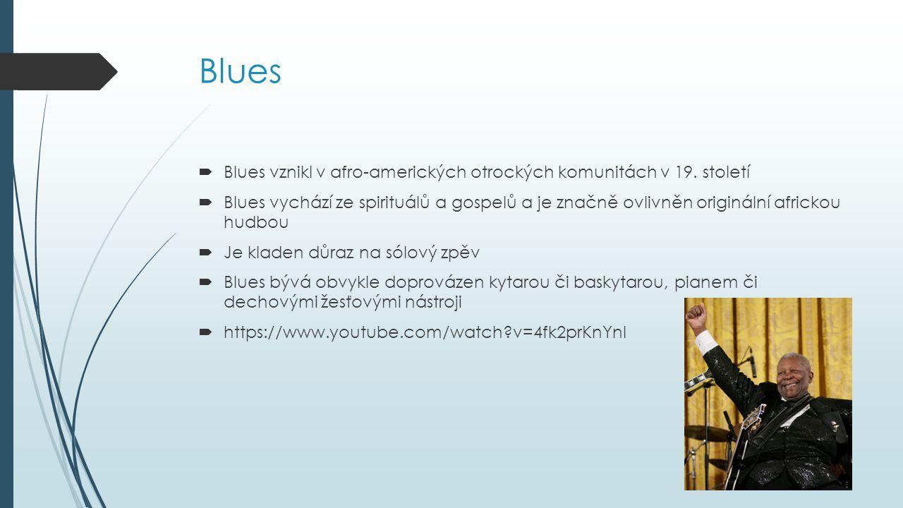 Blues Blues vznikl v afro-amerických otrockých komunitách v 19. století.