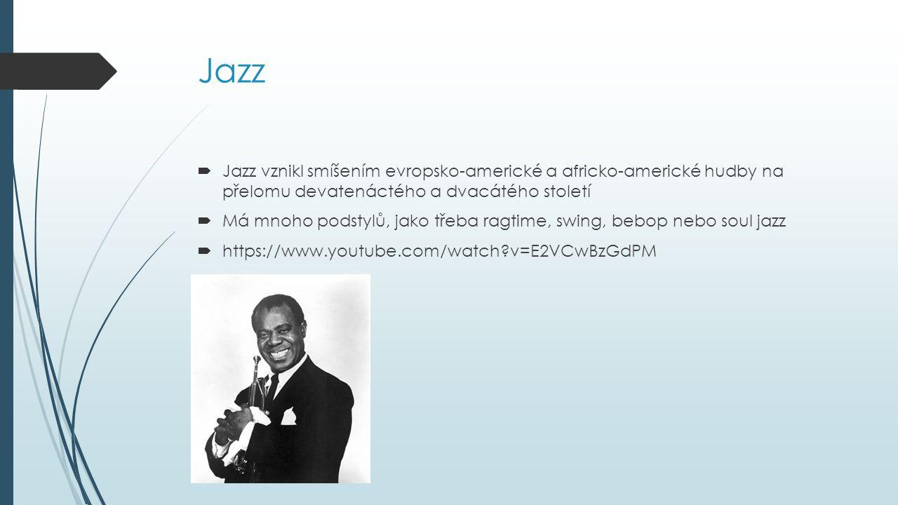 Jazz Jazz vznikl smíšením evropsko-americké a africko-americké hudby na přelomu devatenáctého a dvacátého století.