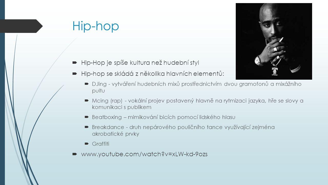 Hip-hop Hip-Hop je spíše kultura než hudební styl