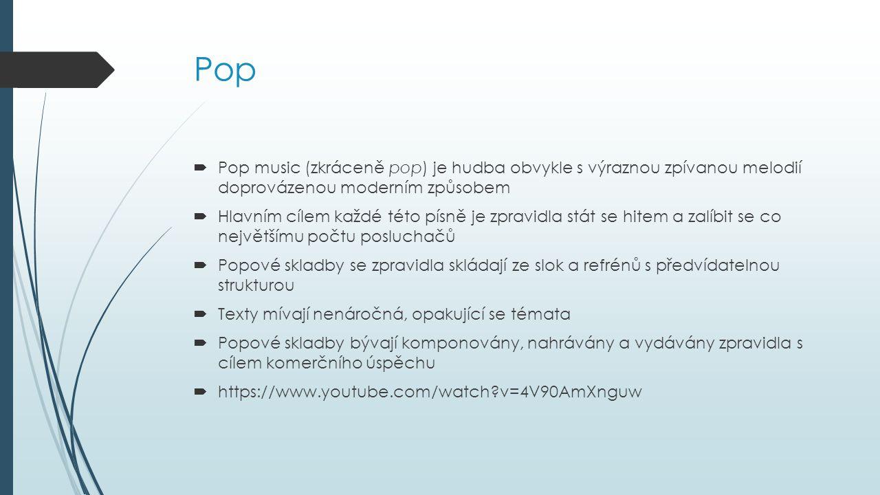 Pop Pop music (zkráceně pop) je hudba obvykle s výraznou zpívanou melodií doprovázenou moderním způsobem.