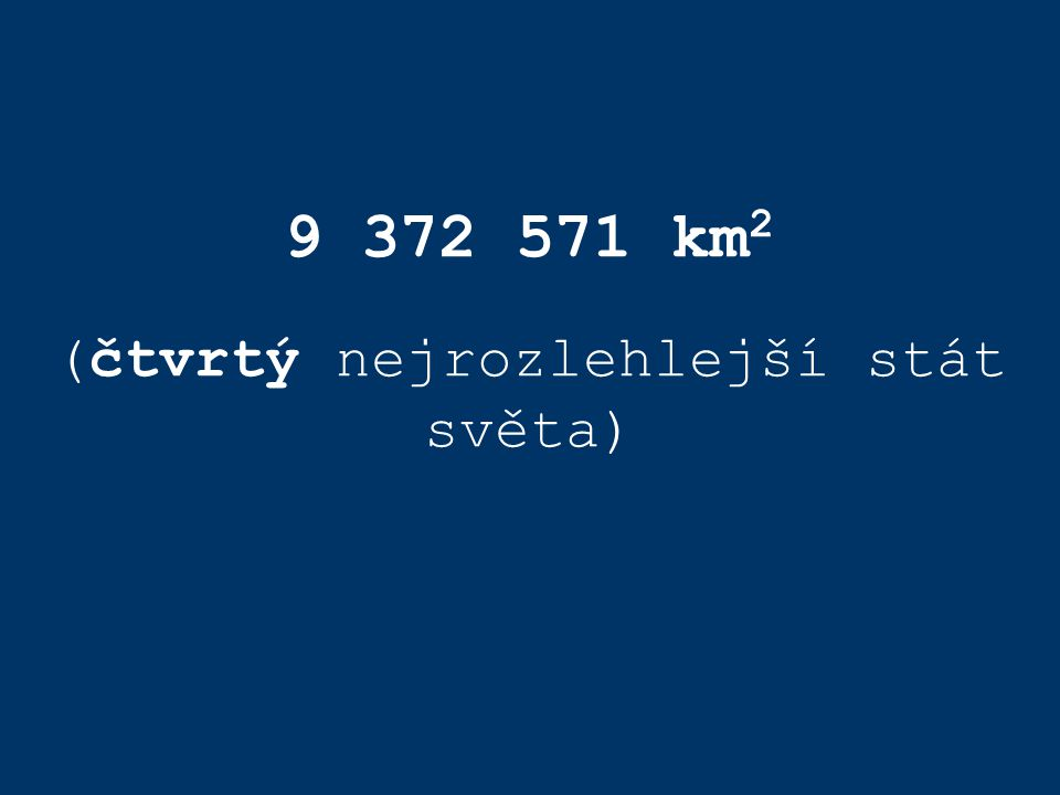 9 372 571 km2 (čtvrtý nejrozlehlejší stát světa)