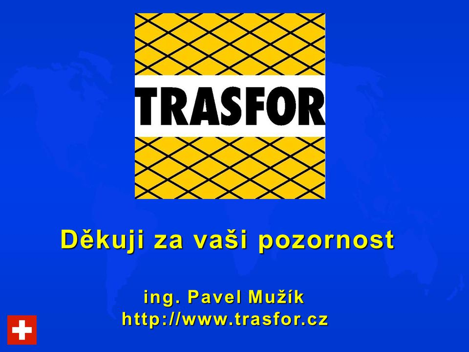 Děkuji za vaši pozornost ing. Pavel Mužík http://www.trasfor.cz