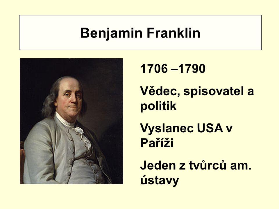 Benjamin Franklin 1706 –1790 Vědec, spisovatel a politik