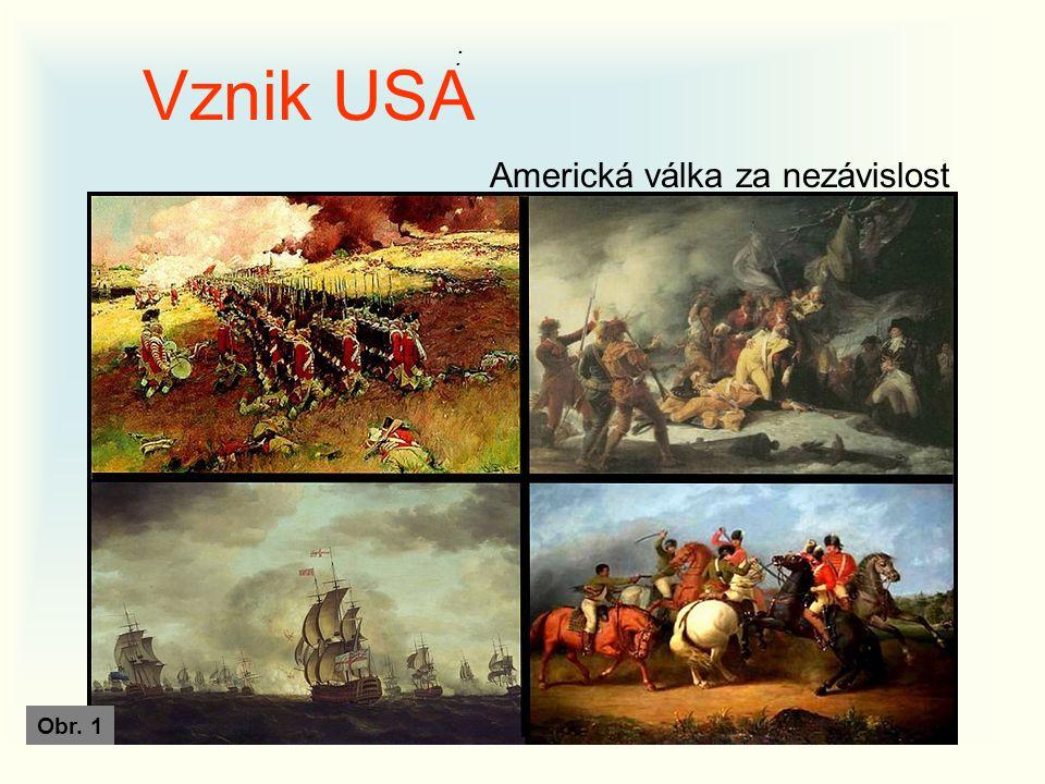 : Vznik USA Americká válka za nezávislost Obr. 1