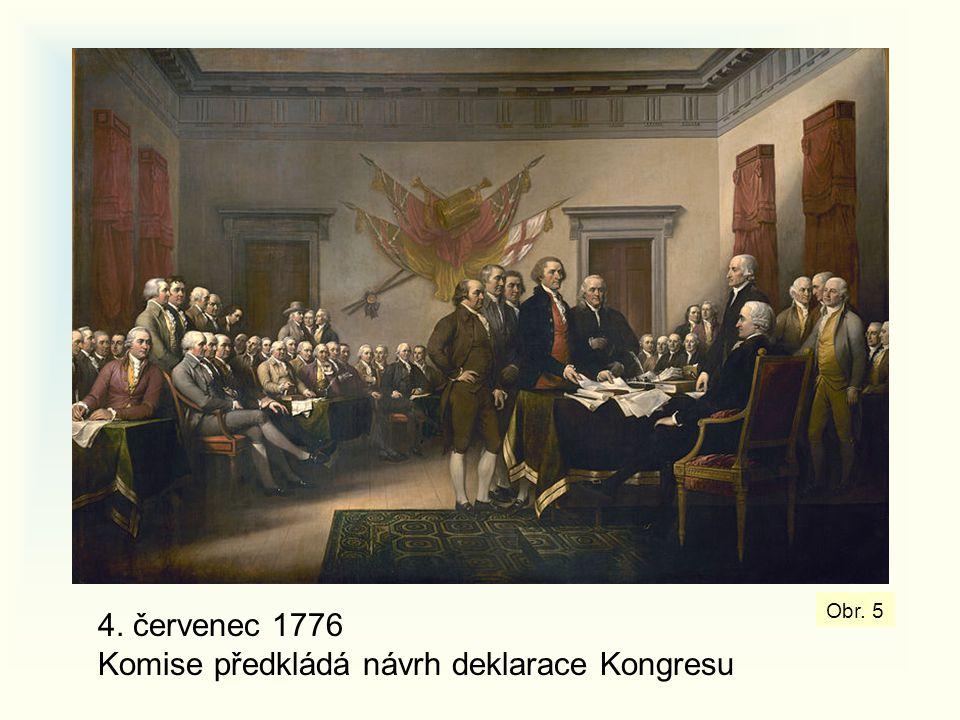 4. červenec 1776 Obr. 5 4. červenec 1776 Komise předkládá návrh deklarace Kongresu