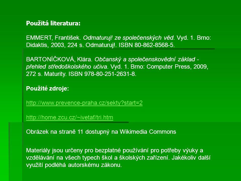 Použitá literatura: EMMERT, František. Odmaturuj! ze společenských věd. Vyd. 1. Brno: Didaktis, 2003, 224 s. Odmaturuj!. ISBN 80-862-8568-5.