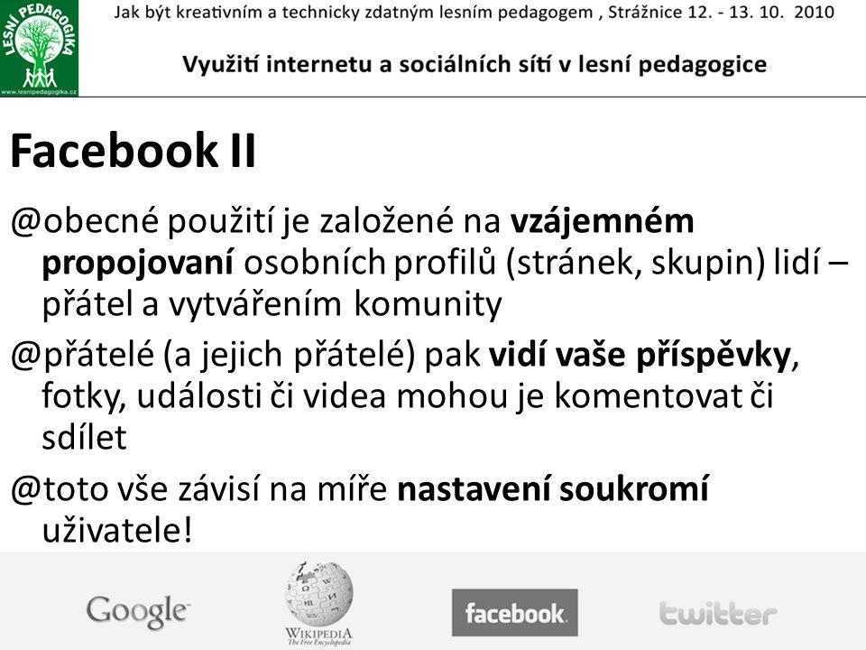 Facebook II obecné použití je založené na vzájemném propojovaní osobních profilů (stránek, skupin) lidí – přátel a vytvářením komunity.