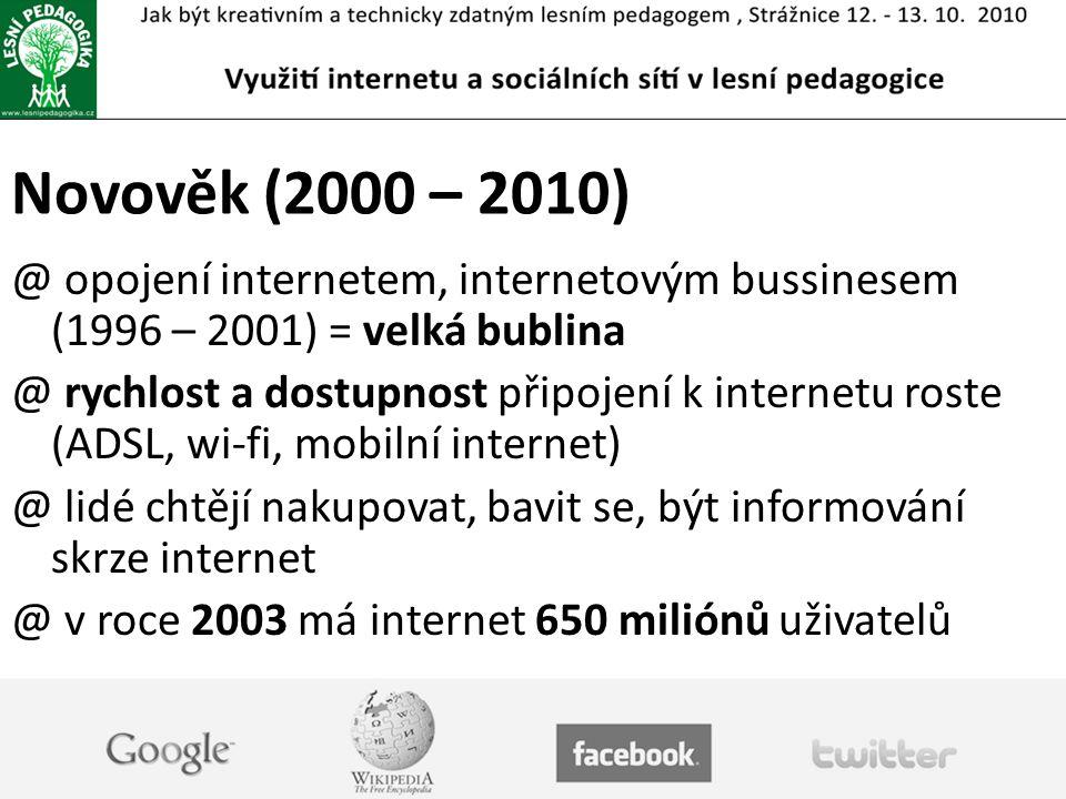 Novověk (2000 – 2010) opojení internetem, internetovým bussinesem (1996 – 2001) = velká bublina.