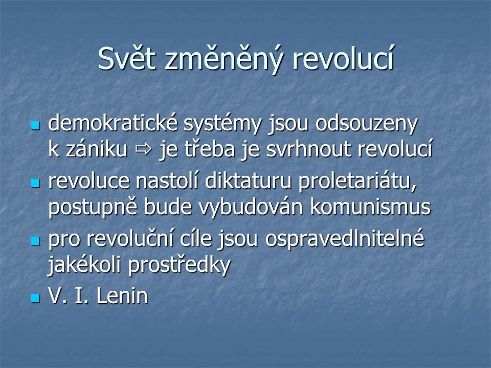 Svět změněný revolucí demokratické systémy jsou odsouzeny k zániku  je třeba je svrhnout revolucí.