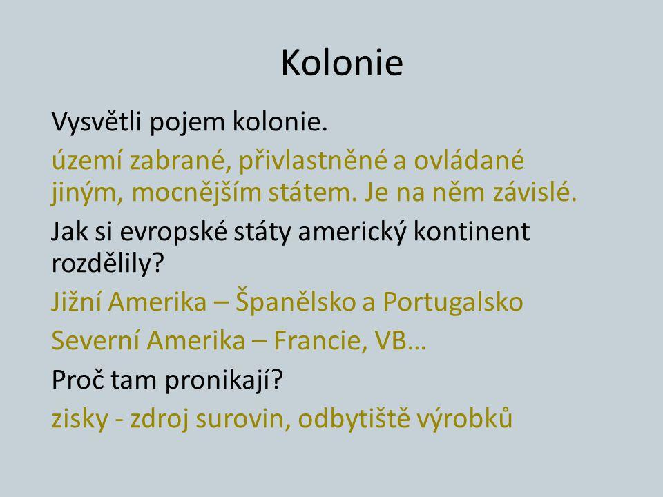 Kolonie Vysvětli pojem kolonie.