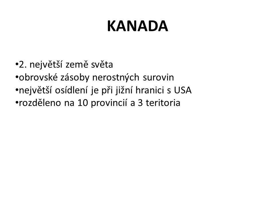 KANADA 2. největší země světa obrovské zásoby nerostných surovin