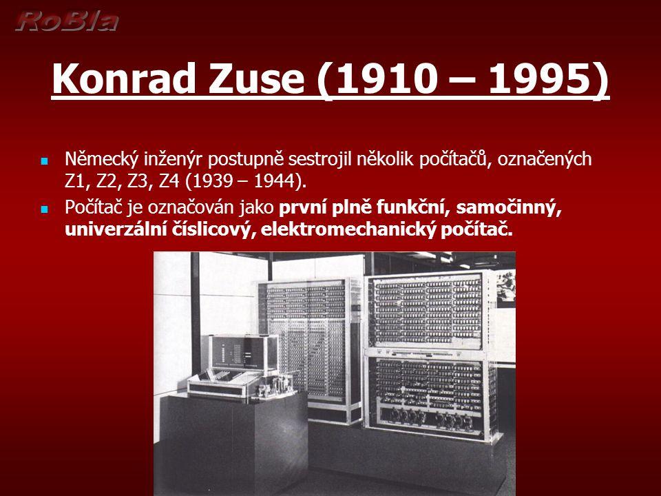 Konrad Zuse (1910 – 1995) Německý inženýr postupně sestrojil několik počítačů, označených Z1, Z2, Z3, Z4 (1939 – 1944).