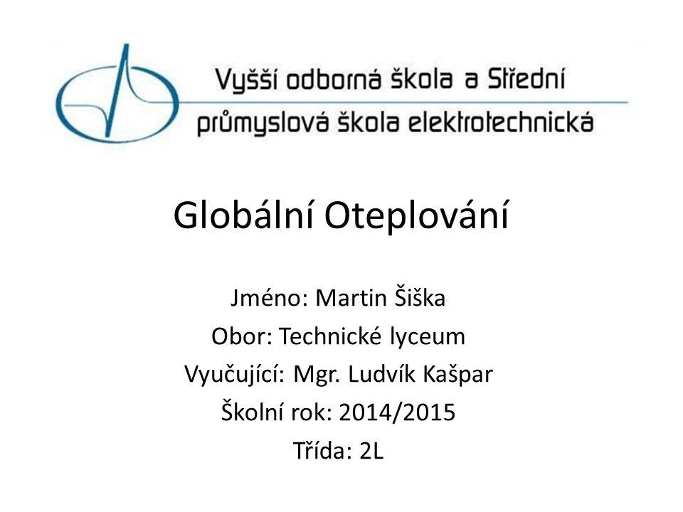 Globální Oteplování Jméno: Martin Šiška Obor: Technické lyceum