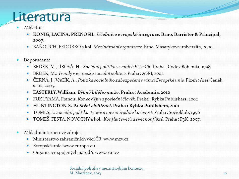 Literatura Základní: KÖNIG, LACINA, PŘENOSIL. Učebnice evropské integrace. Brno, Barrister & Principal, 2007.