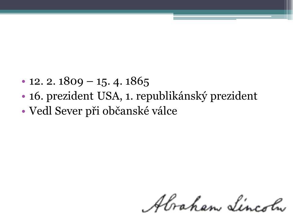 12. 2. 1809 – 15. 4. 1865 16. prezident USA, 1.