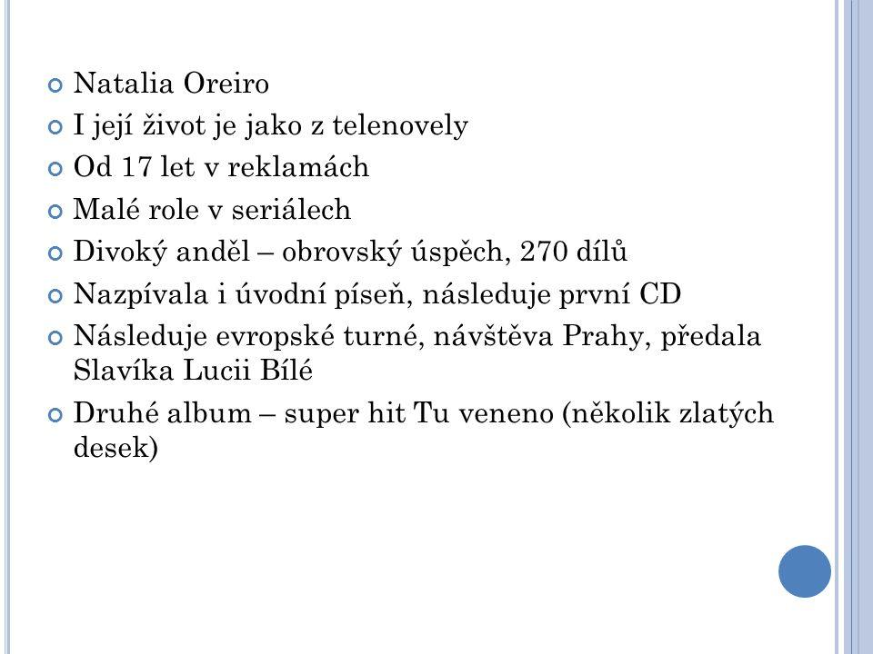 Natalia Oreiro I její život je jako z telenovely. Od 17 let v reklamách. Malé role v seriálech. Divoký anděl – obrovský úspěch, 270 dílů.