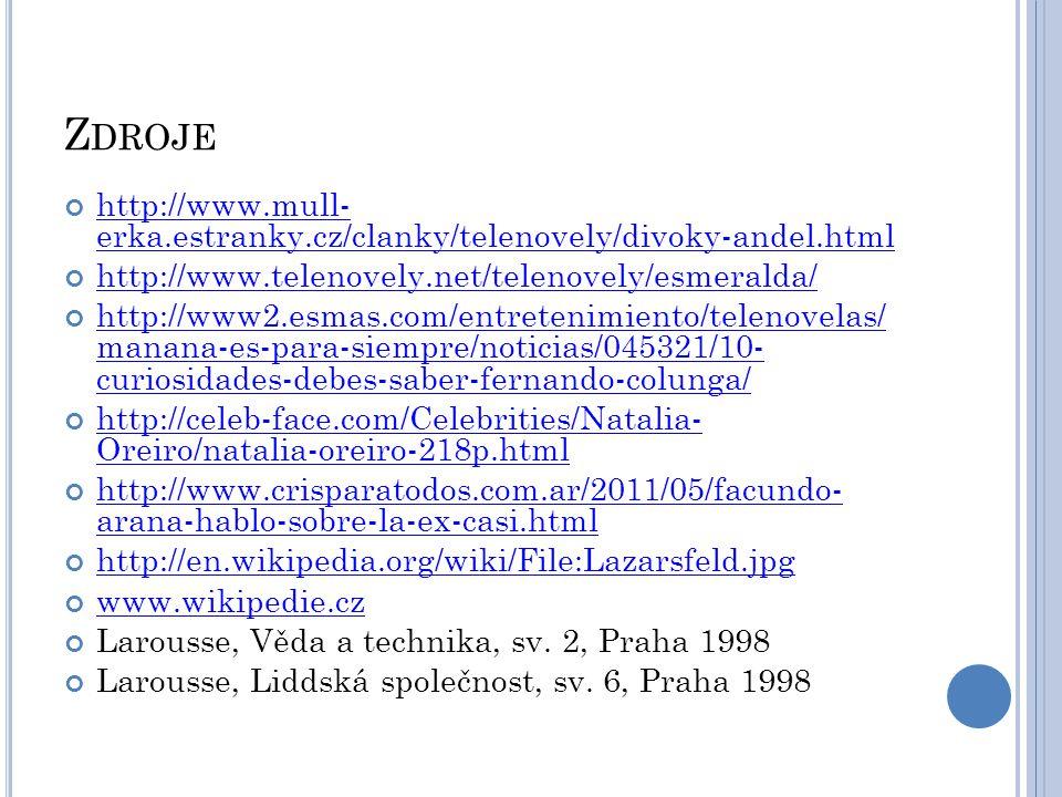 Zdroje http://www.mull- erka.estranky.cz/clanky/telenovely/divoky-andel.html. http://www.telenovely.net/telenovely/esmeralda/