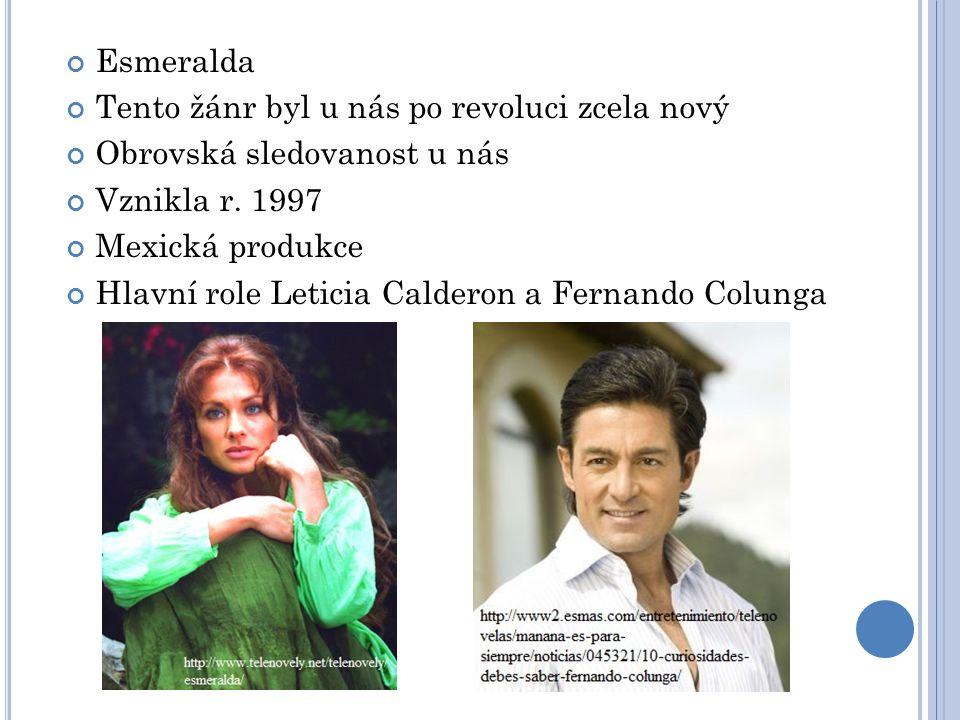 Esmeralda Tento žánr byl u nás po revoluci zcela nový. Obrovská sledovanost u nás. Vznikla r. 1997.