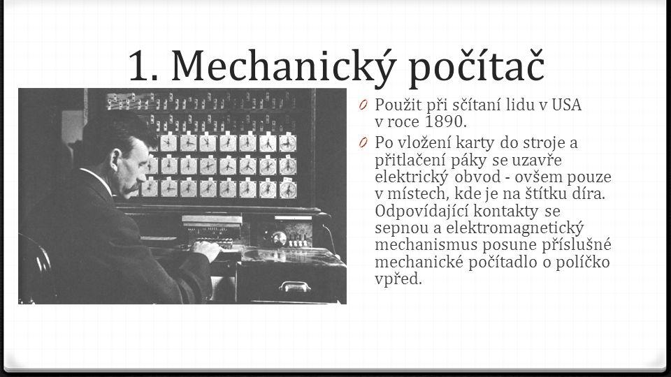 1. Mechanický počítač Použit při sčítaní lidu v USA v roce 1890.
