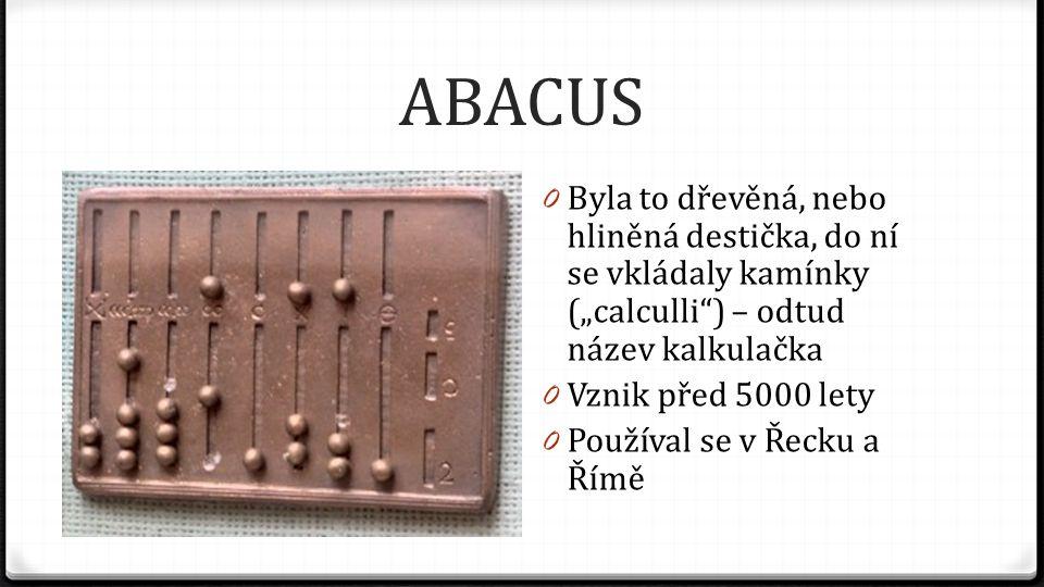 """ABACUS Byla to dřevěná, nebo hliněná destička, do ní se vkládaly kamínky (""""calculli ) – odtud název kalkulačka."""