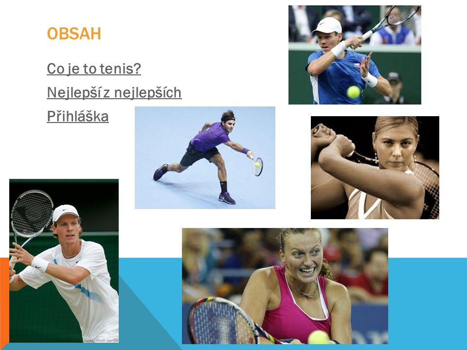 Obsah Co je to tenis Nejlepší z nejlepších Přihláška