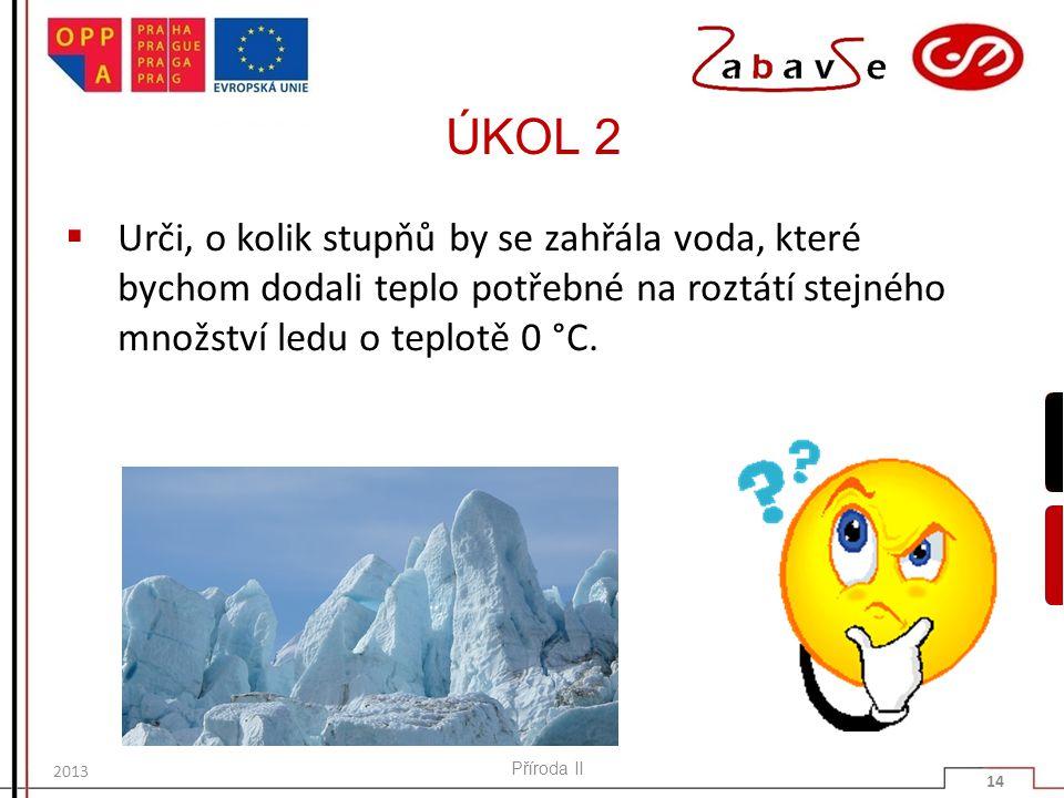 ÚKOL 2 Urči, o kolik stupňů by se zahřála voda, které bychom dodali teplo potřebné na roztátí stejného množství ledu o teplotě 0 °C.