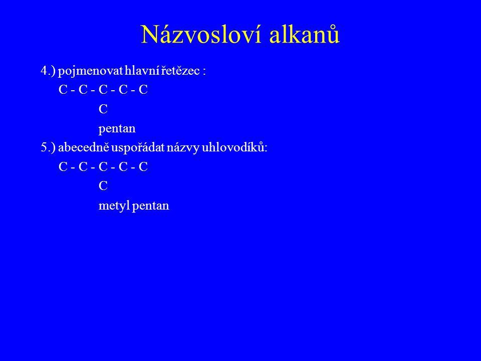 Názvosloví alkanů 4.) pojmenovat hlavní řetězec : C - C - C - C - C C