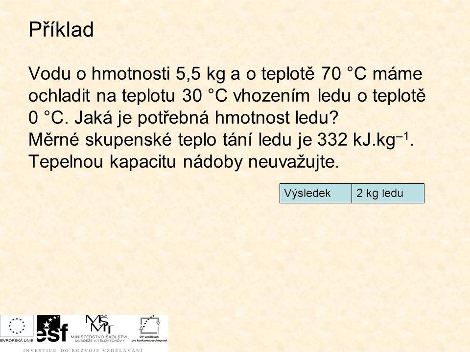Příklad Vodu o hmotnosti 5,5 kg a o teplotě 70 °C máme