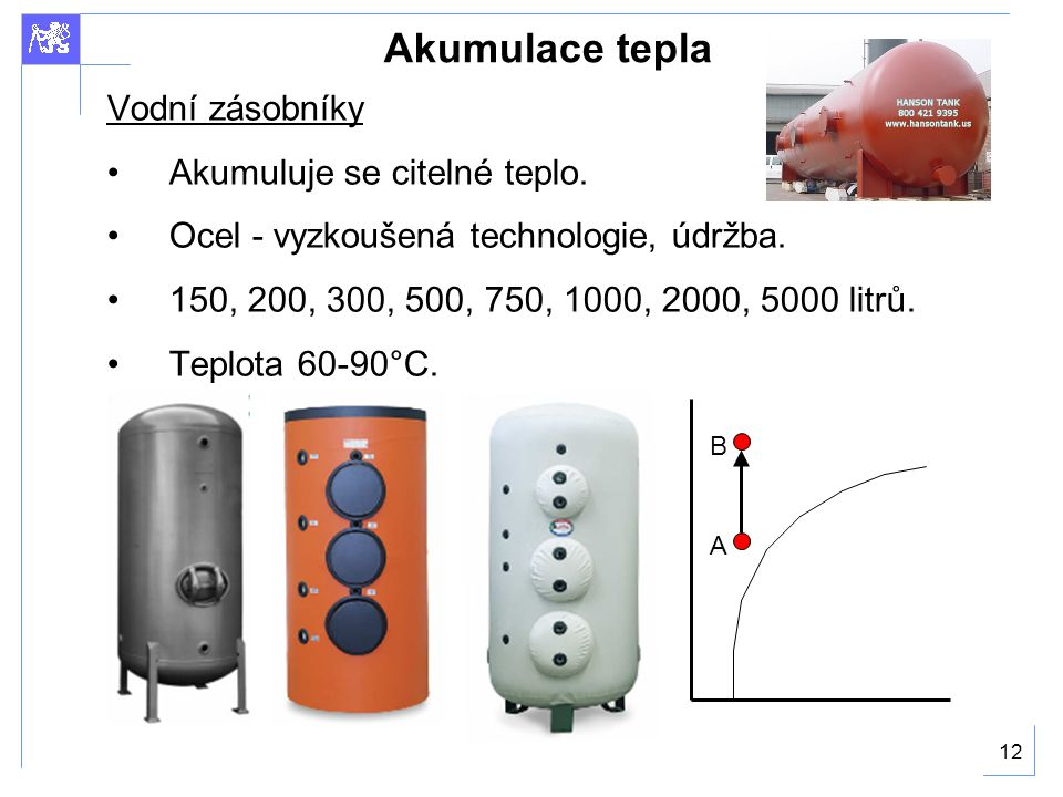 Akumulace tepla Vodní zásobníky Akumuluje se citelné teplo.
